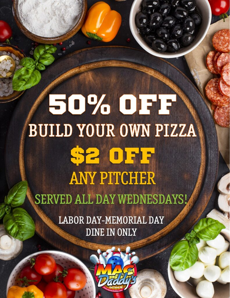 50% OFF Build Your Own Pizza and $2 off any Pitcher - All Day Wednesdays! Labor Day through Memorial Day